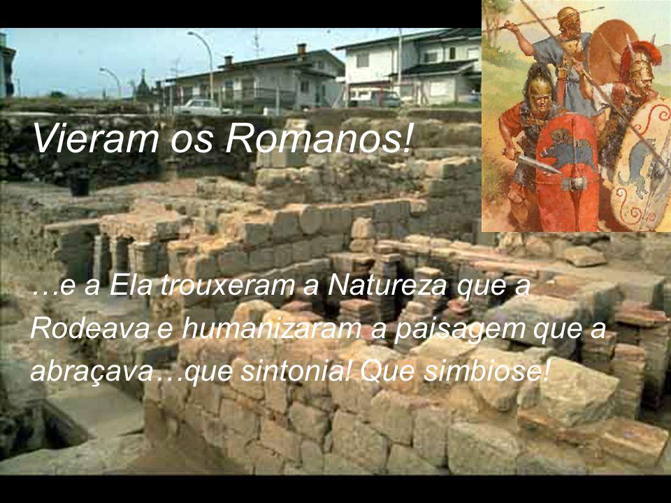 Vieram os Romanos! …e a Ela trouxeram a Natureza que a