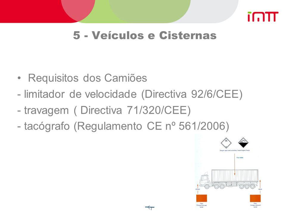 5 - Veículos e Cisternas Requisitos dos Camiões. - limitador de velocidade (Directiva 92/6/CEE) - travagem ( Directiva 71/320/CEE)