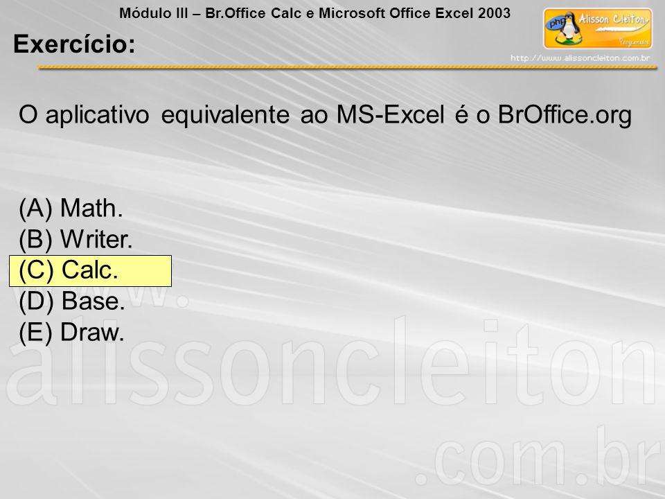 O aplicativo equivalente ao MS-Excel é o BrOffice.org