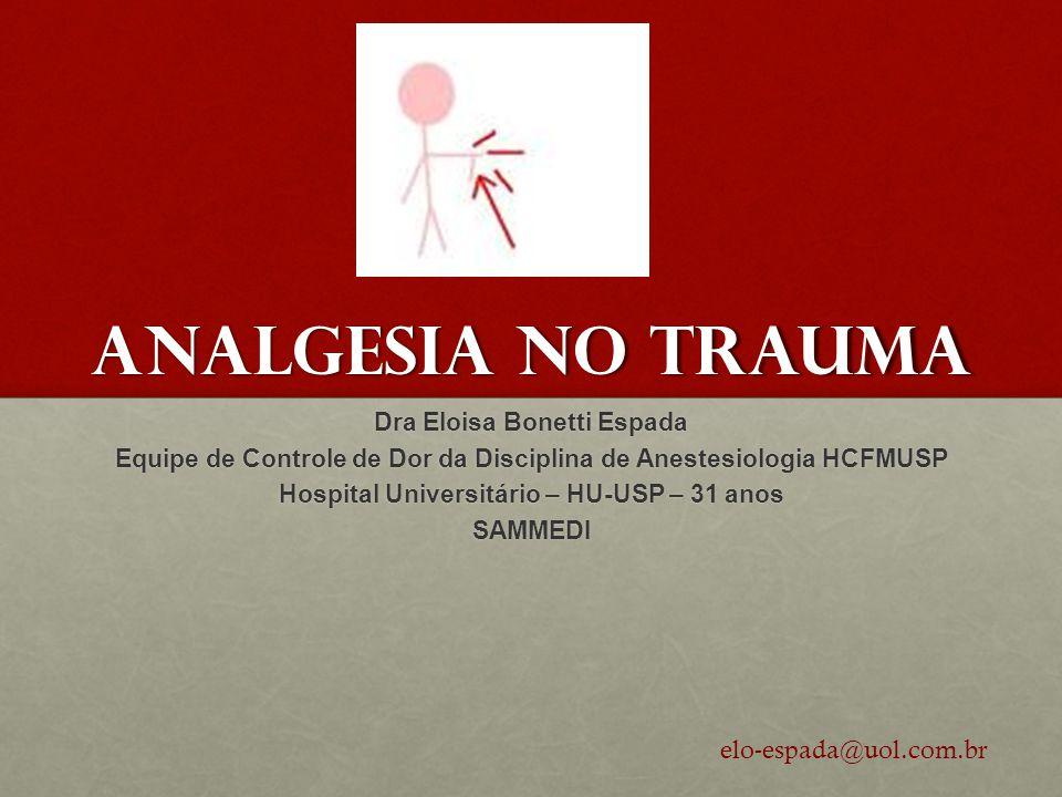 ANALGESIA NO TRAUMA elo-espada@uol.com.br Dra Eloisa Bonetti Espada