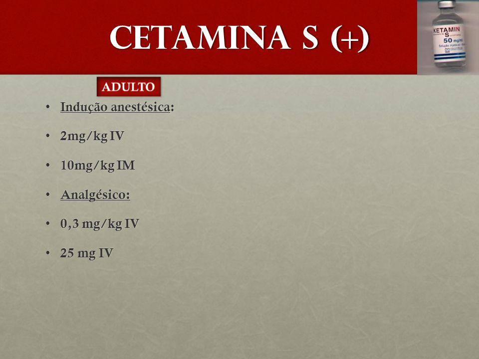 CETAMINA S (+) Indução anestésica: 2mg/kg IV 10mg/kg IM Analgésico: