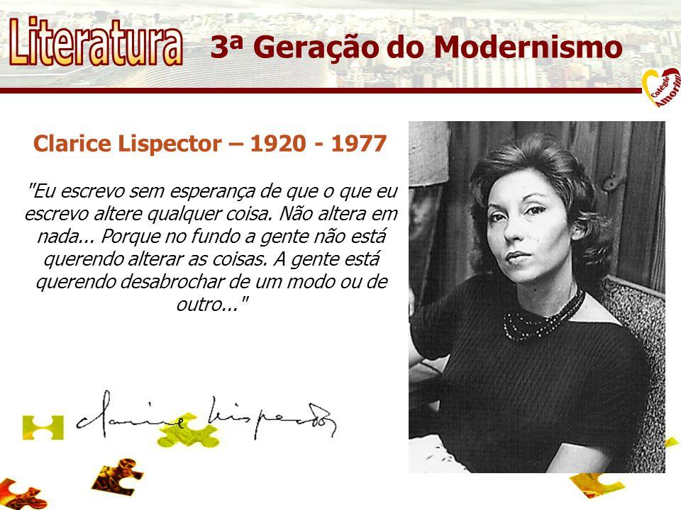 Literatura 3ª Geração do Modernismo Clarice Lispector – 1920 - 1977