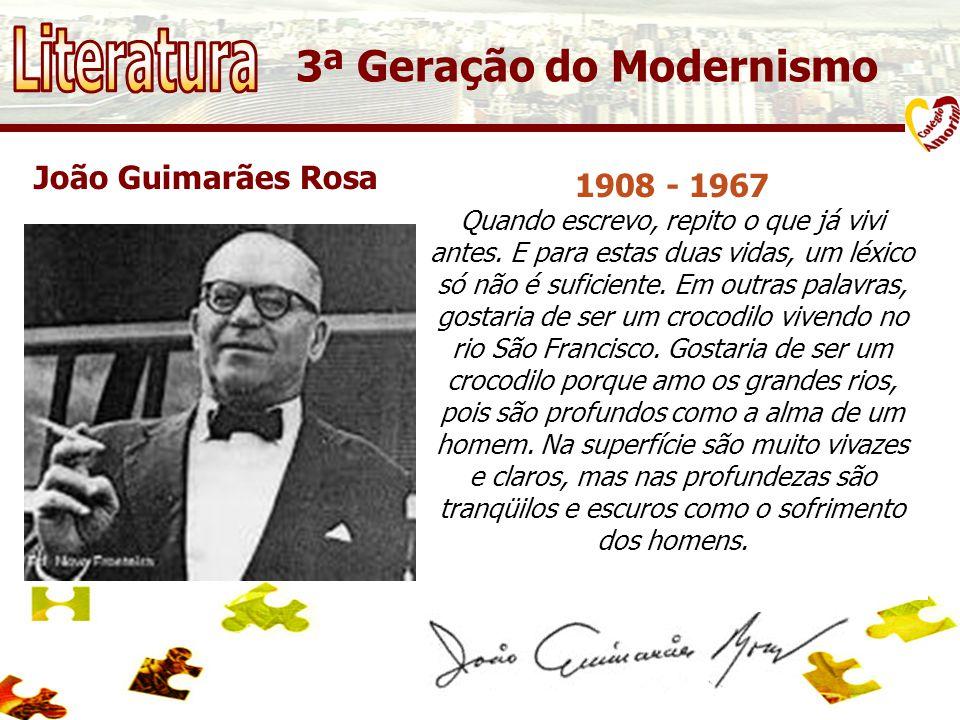 Literatura 3ª Geração do Modernismo João Guimarães Rosa 1908 - 1967