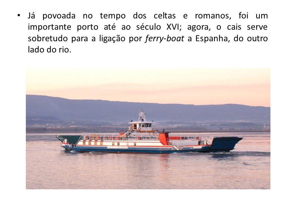 Já povoada no tempo dos celtas e romanos, foi um importante porto até ao século XVI; agora, o cais serve sobretudo para a ligação por ferry-boat a Espanha, do outro lado do rio.