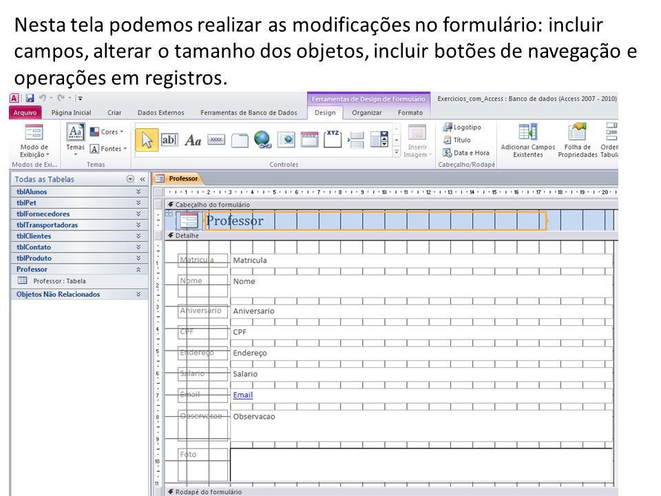Nesta tela podemos realizar as modificações no formulário: incluir campos, alterar o tamanho dos objetos, incluir botões de navegação e operações em registros.