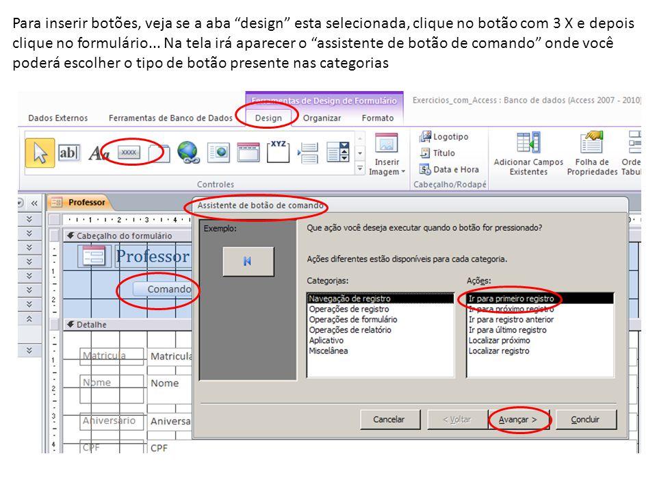 Para inserir botões, veja se a aba design esta selecionada, clique no botão com 3 X e depois clique no formulário...