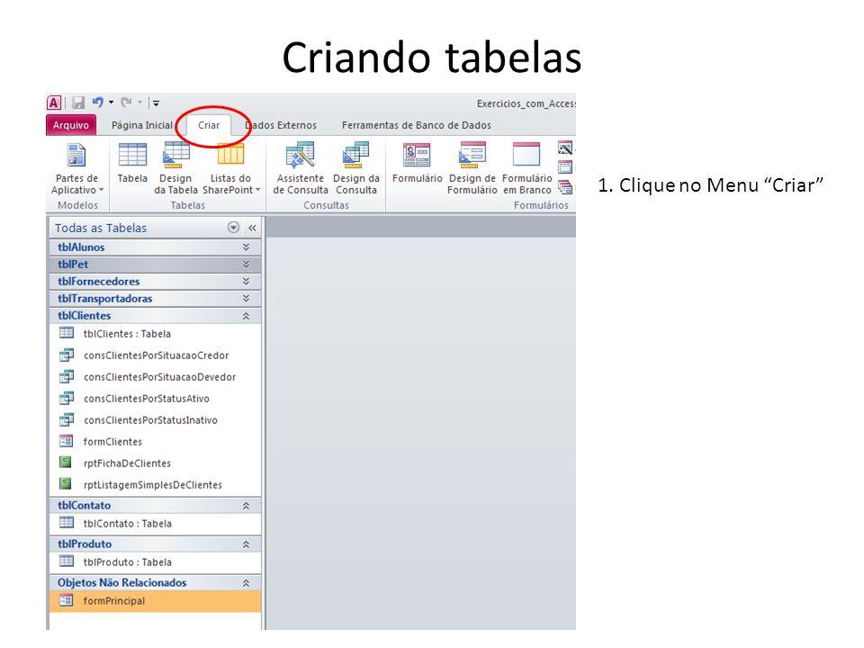 Criando tabelas 1. Clique no Menu Criar