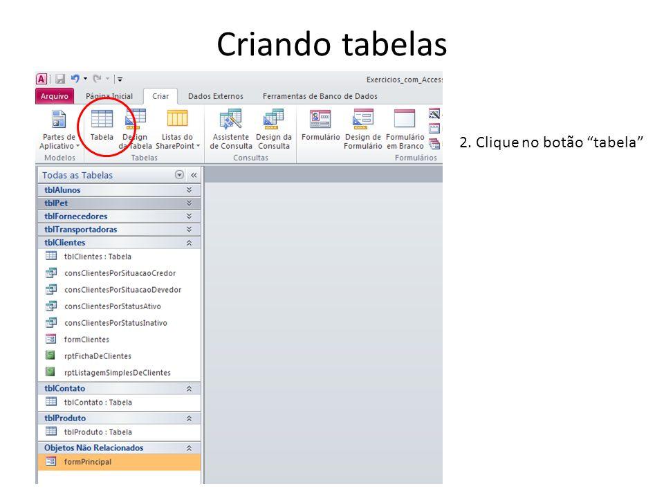 Criando tabelas 2. Clique no botão tabela