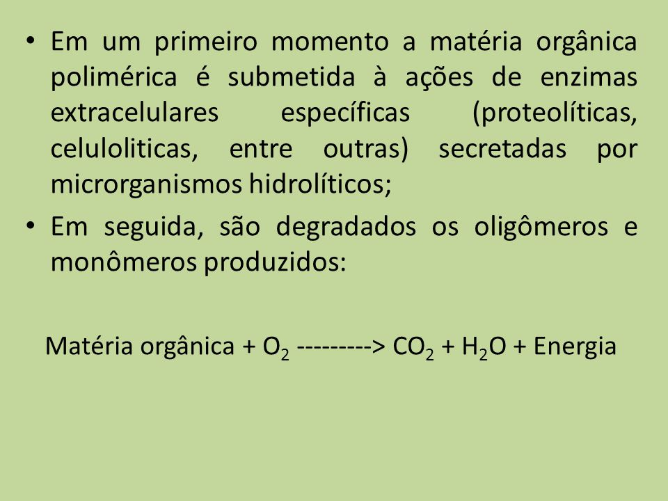 Matéria orgânica + O2 ---------> CO2 + H2O + Energia