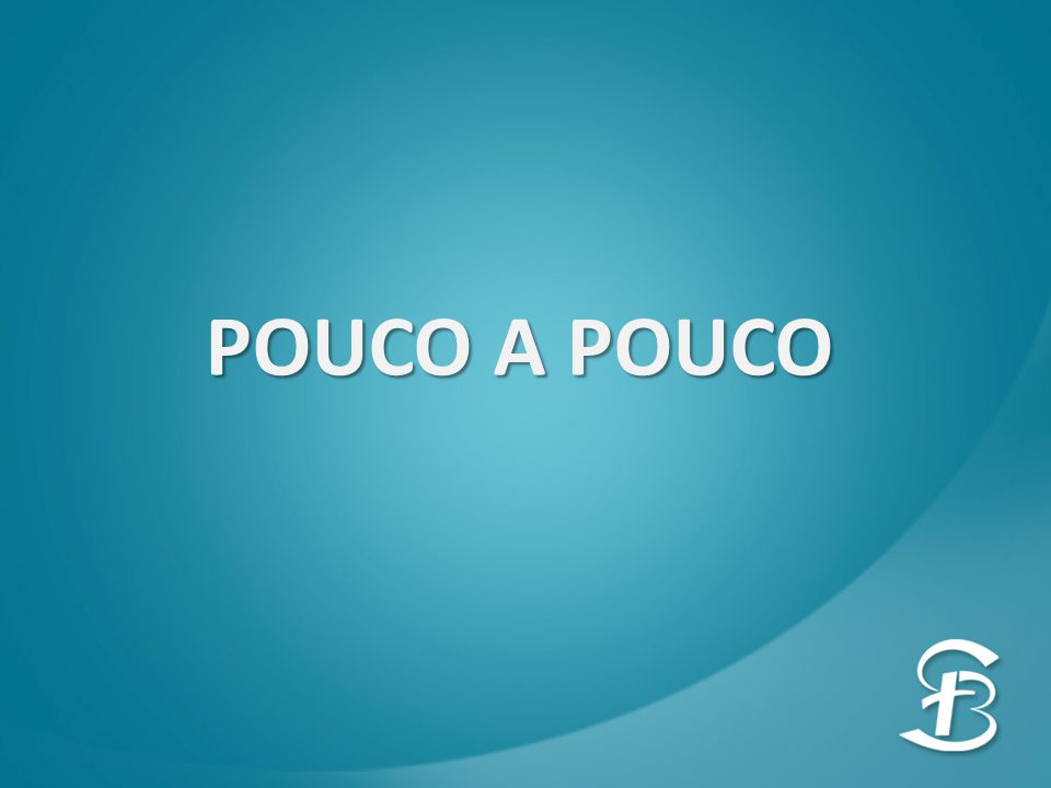 POUCO A POUCO