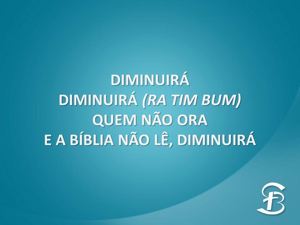 E A BÍBLIA NÃO LÊ, DIMINUIRÁ