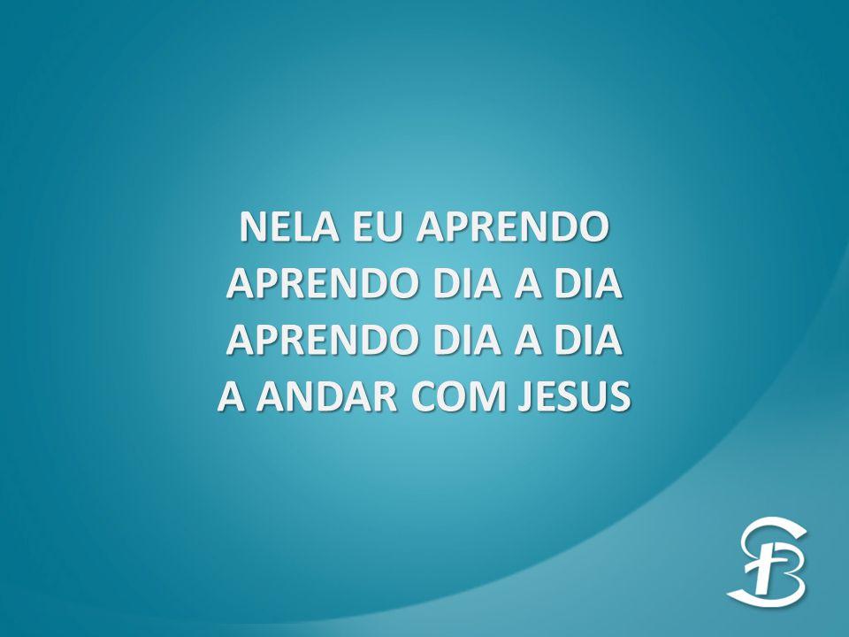 NELA EU APRENDO APRENDO DIA A DIA A ANDAR COM JESUS