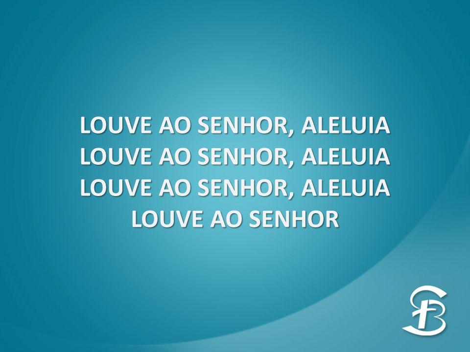 LOUVE AO SENHOR, ALELUIA