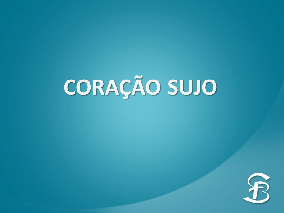 CORAÇÃO SUJO