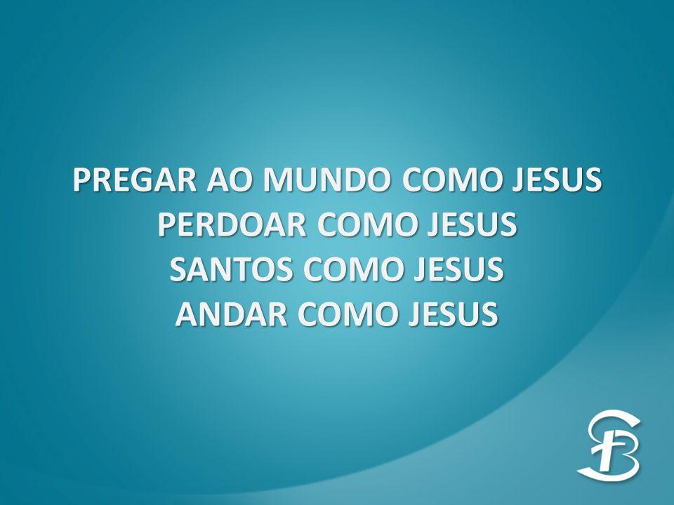 PREGAR AO MUNDO COMO JESUS