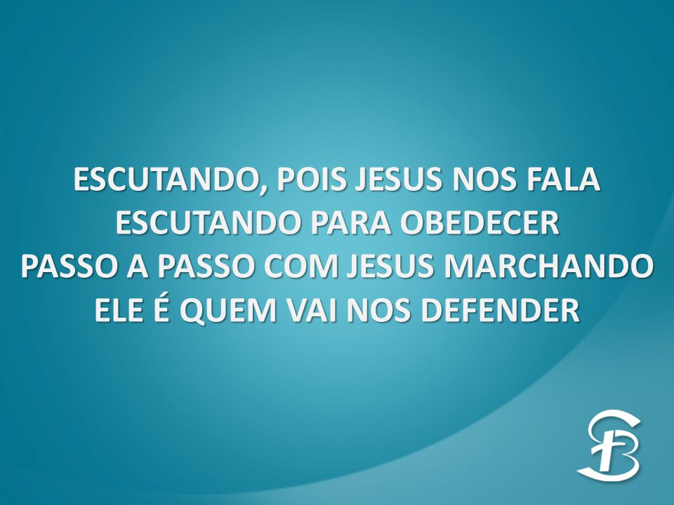 ESCUTANDO, POIS JESUS NOS FALA ESCUTANDO PARA OBEDECER