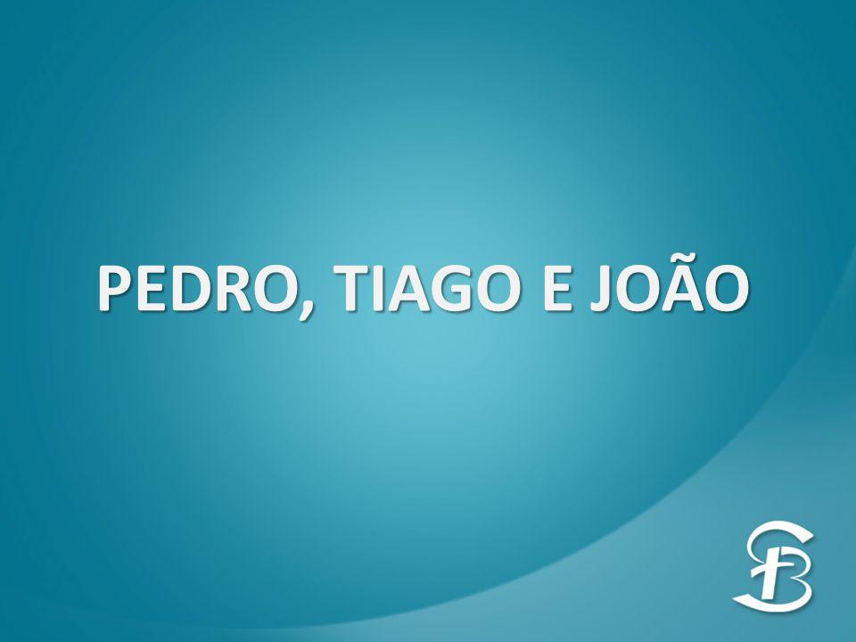 PEDRO, TIAGO E JOÃO