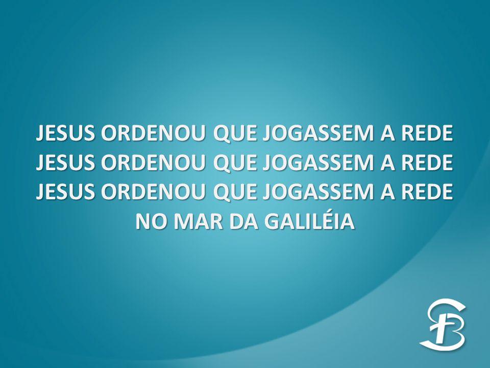JESUS ORDENOU QUE JOGASSEM A REDE