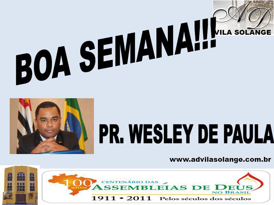 BOA SEMANA!!! PR. WESLEY DE PAULA VILA SOLANGE