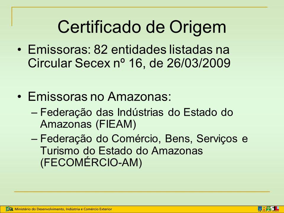 Certificado de Origem Emissoras: 82 entidades listadas na Circular Secex nº 16, de 26/03/2009. Emissoras no Amazonas: