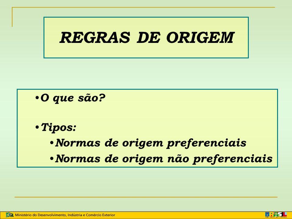 REGRAS DE ORIGEM O que são Tipos: Normas de origem preferenciais