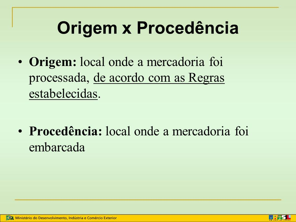 Origem x Procedência Origem: local onde a mercadoria foi processada, de acordo com as Regras estabelecidas.
