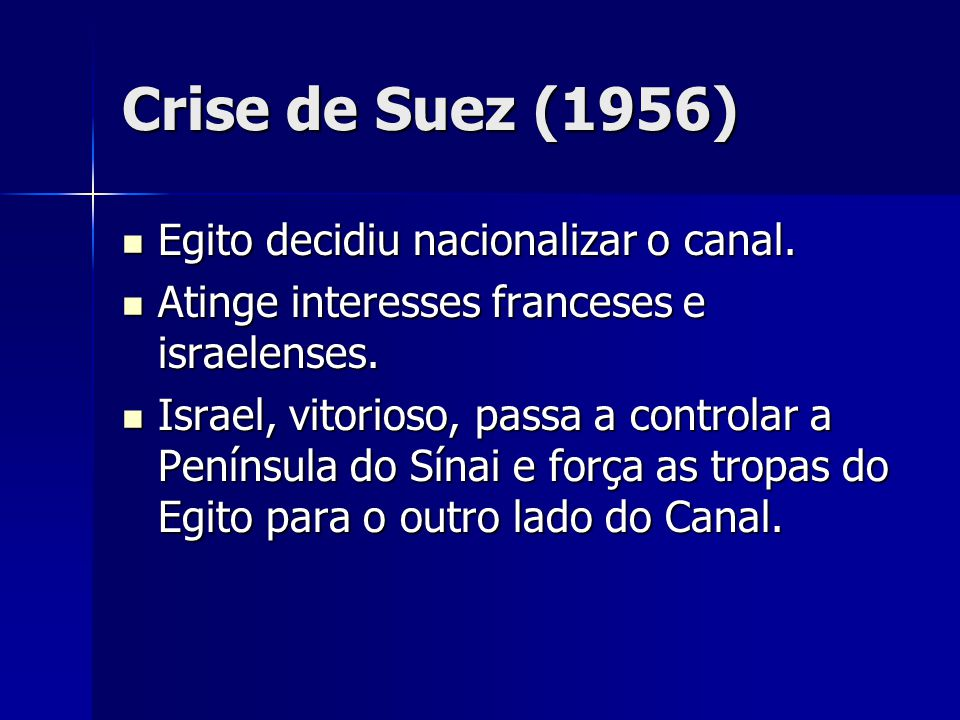 Crise de Suez (1956) Egito decidiu nacionalizar o canal.