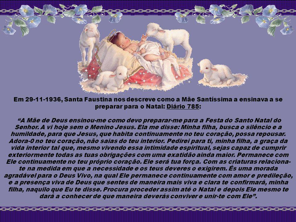 Em 29-11-1936, Santa Faustina nos descreve como a Mãe Santíssima a ensinava a se preparar para o Natal: Diário 785: