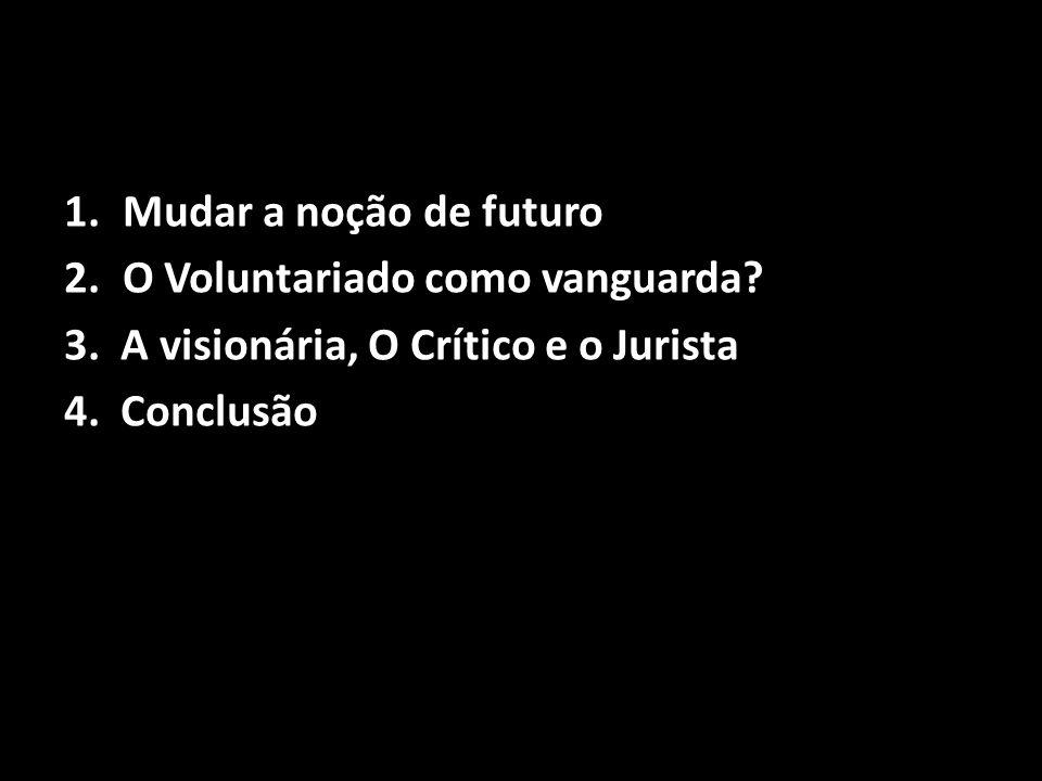 Mudar a noção de futuro O Voluntariado como vanguarda.