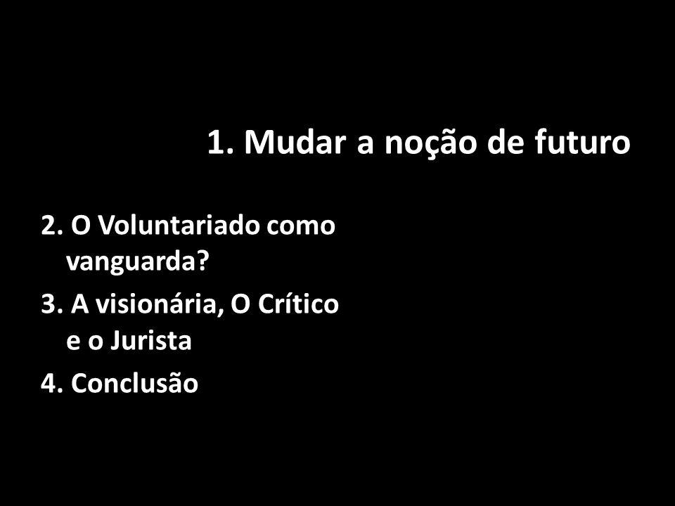 1. Mudar a noção de futuro 2. O Voluntariado como vanguarda