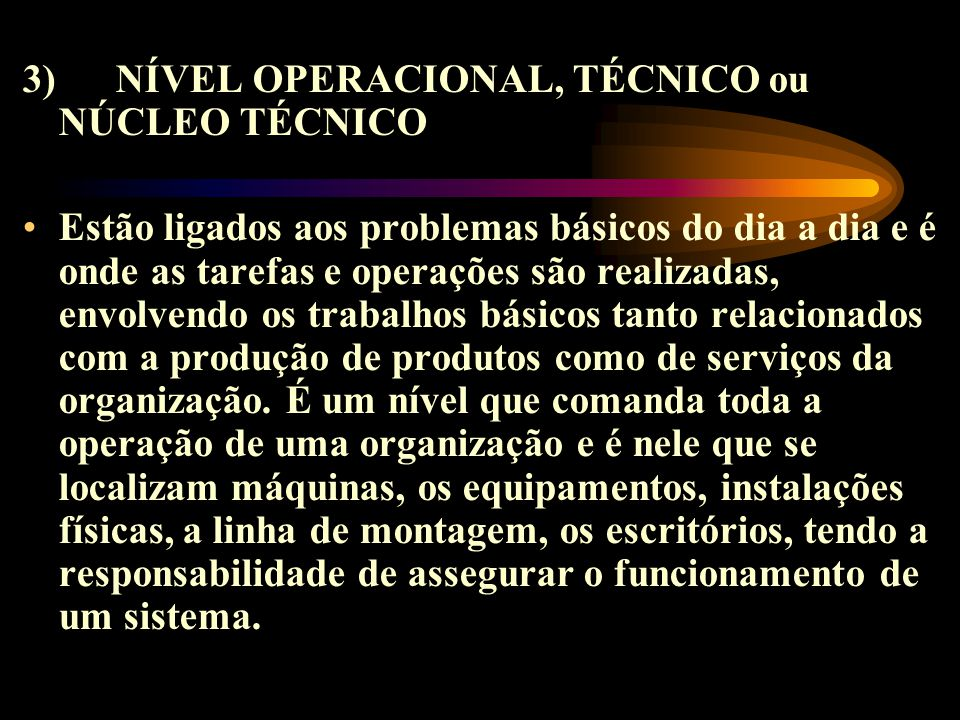 3) NÍVEL OPERACIONAL, TÉCNICO ou NÚCLEO TÉCNICO.