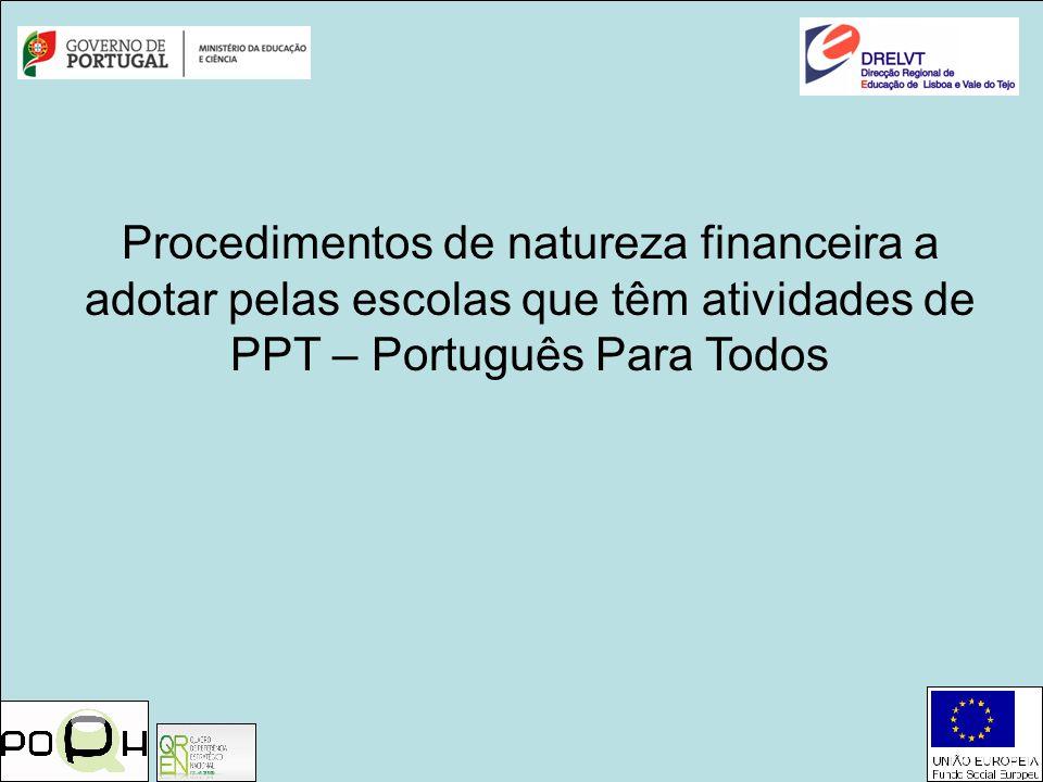 Procedimentos de natureza financeira a adotar pelas escolas que têm atividades de PPT – Português Para Todos