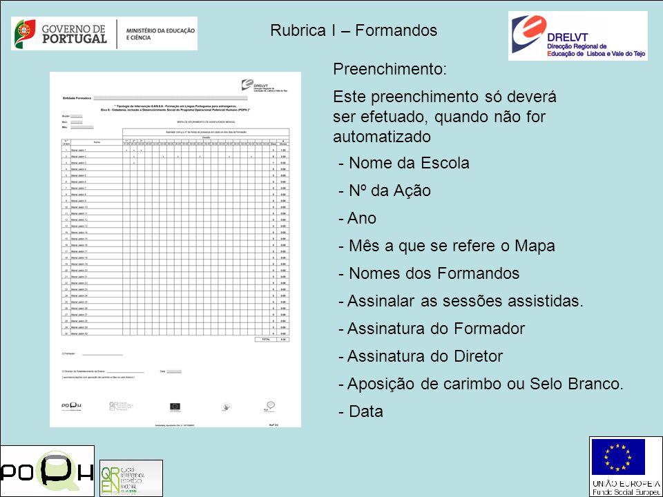 Rubrica I – Formandos Preenchimento: Este preenchimento só deverá ser efetuado, quando não for automatizado.
