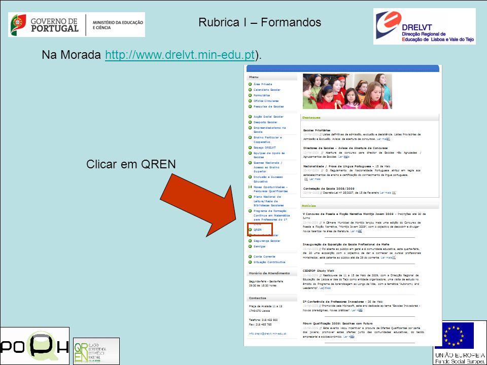 Rubrica I – Formandos Na Morada http://www.drelvt.min-edu.pt). Clicar em QREN