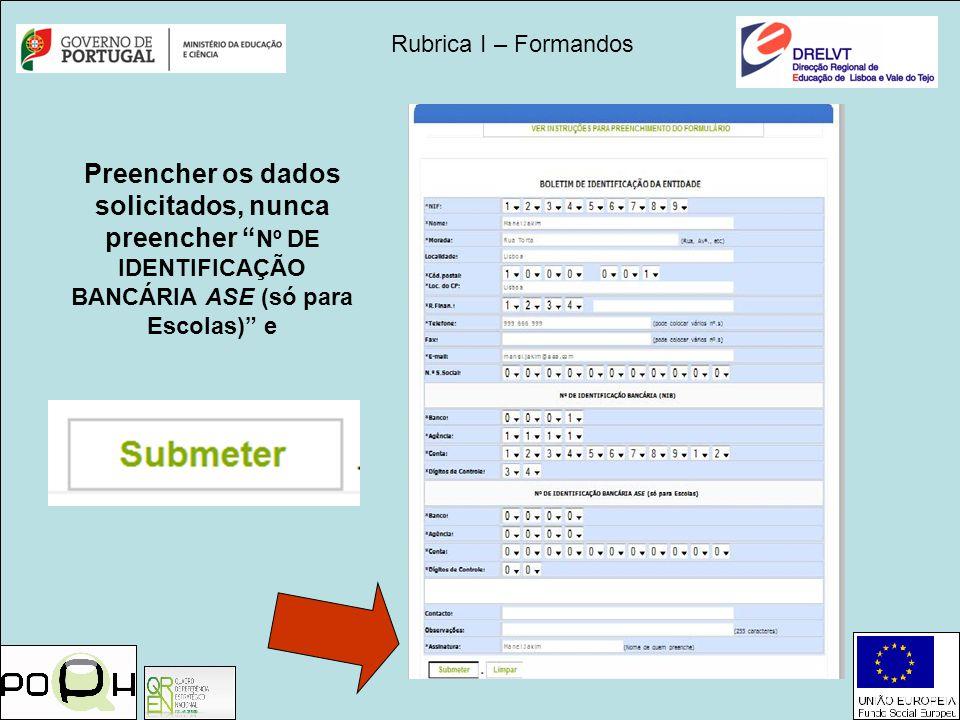 Rubrica I – Formandos Preencher os dados solicitados, nunca preencher Nº DE IDENTIFICAÇÃO BANCÁRIA ASE (só para Escolas) e.