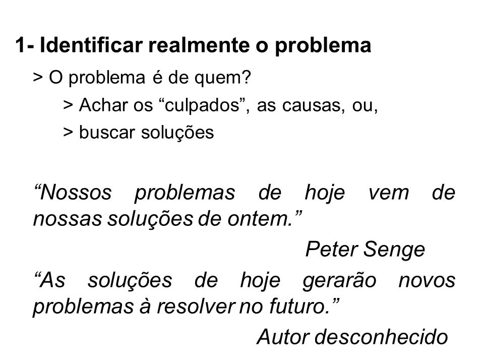 1- Identificar realmente o problema > O problema é de quem