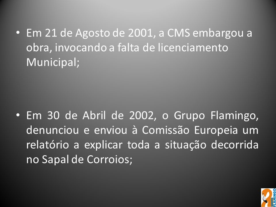 Em 21 de Agosto de 2001, a CMS embargou a obra, invocando a falta de licenciamento Municipal;