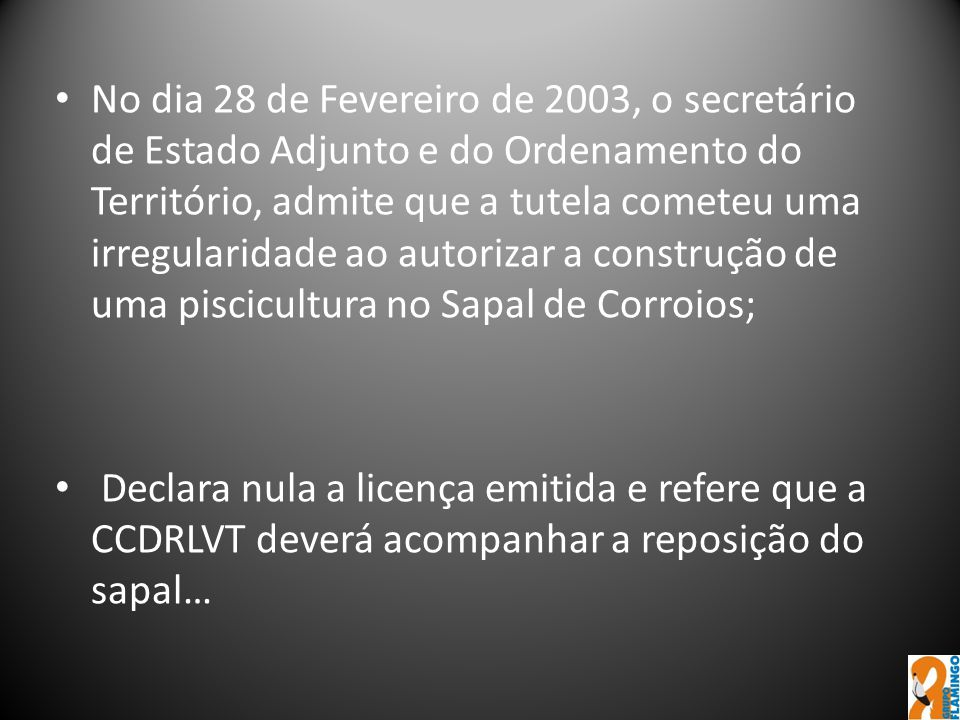 No dia 28 de Fevereiro de 2003, o secretário de Estado Adjunto e do Ordenamento do Território, admite que a tutela cometeu uma irregularidade ao autorizar a construção de uma piscicultura no Sapal de Corroios;