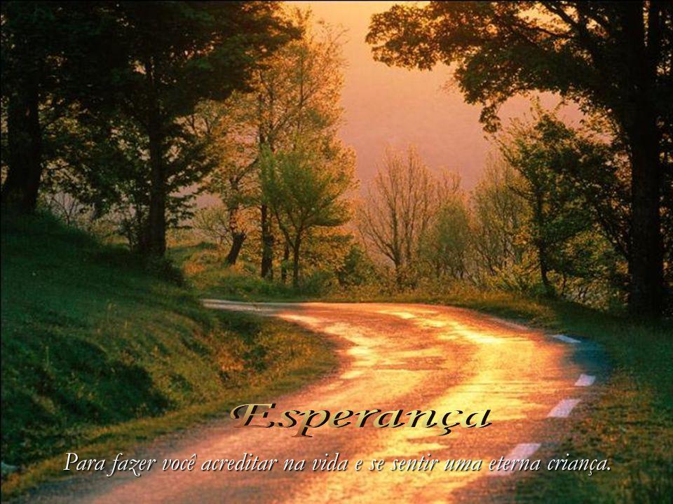 Esperança Para fazer você acreditar na vida e se sentir uma eterna criança.