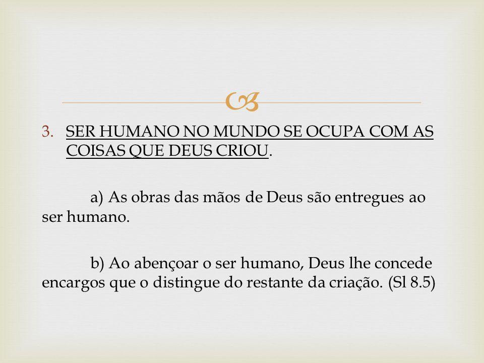 SER HUMANO NO MUNDO SE OCUPA COM AS COISAS QUE DEUS CRIOU.