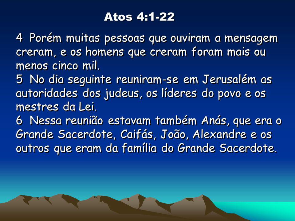 Atos 4:1-22 4 Porém muitas pessoas que ouviram a mensagem creram, e os homens que creram foram mais ou menos cinco mil.