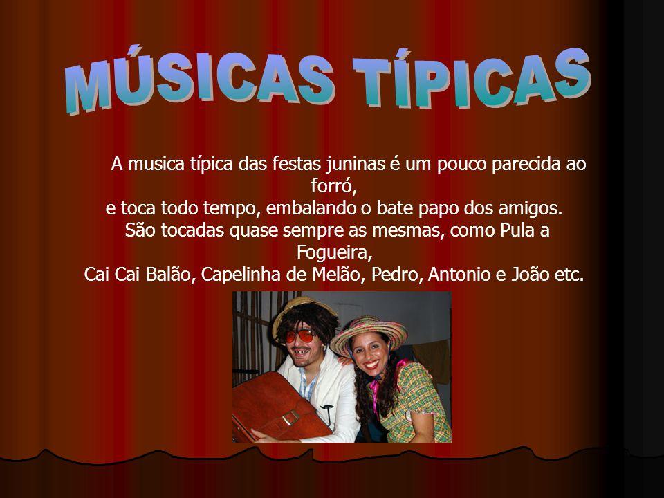 MÚSICAS TÍPICAS A musica típica das festas juninas é um pouco parecida ao forró, e toca todo tempo, embalando o bate papo dos amigos.