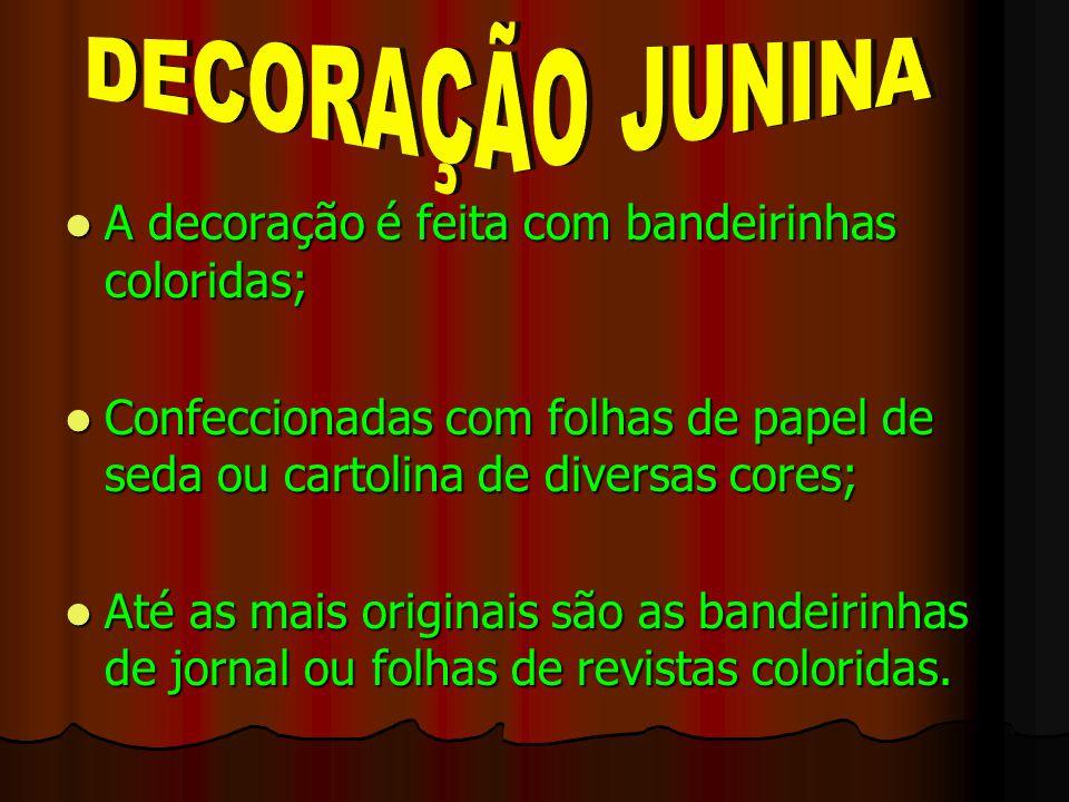 DECORAÇÃO JUNINA A decoração é feita com bandeirinhas coloridas;