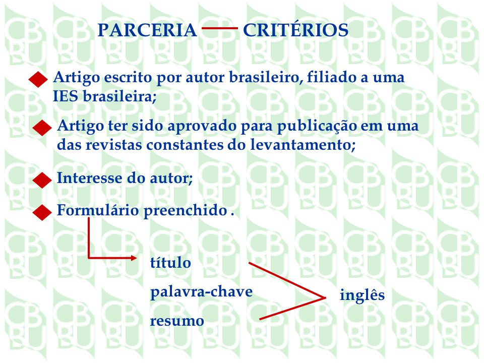 CRITÉRIOS PARCERIA. Artigo escrito por autor brasileiro, filiado a uma IES brasileira;