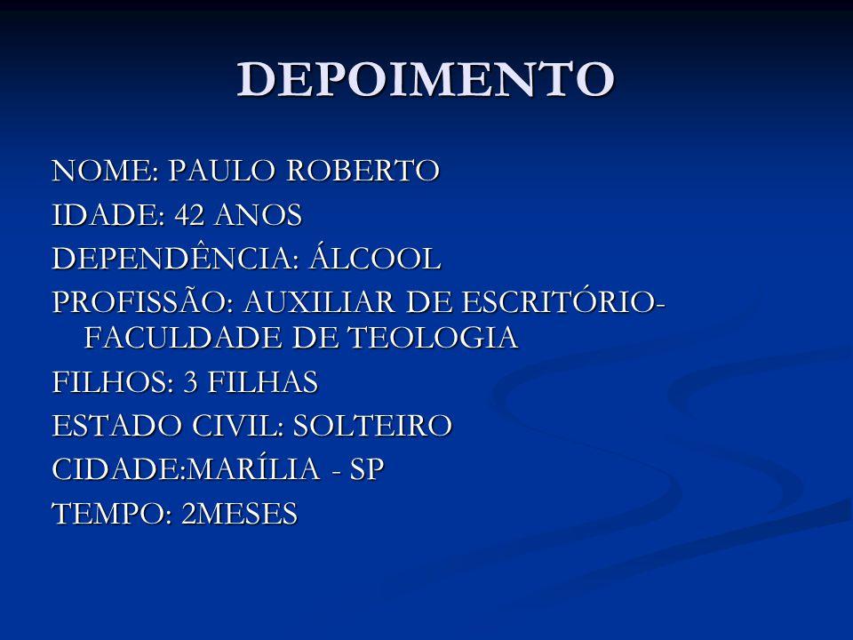 DEPOIMENTO NOME: PAULO ROBERTO IDADE: 42 ANOS DEPENDÊNCIA: ÁLCOOL