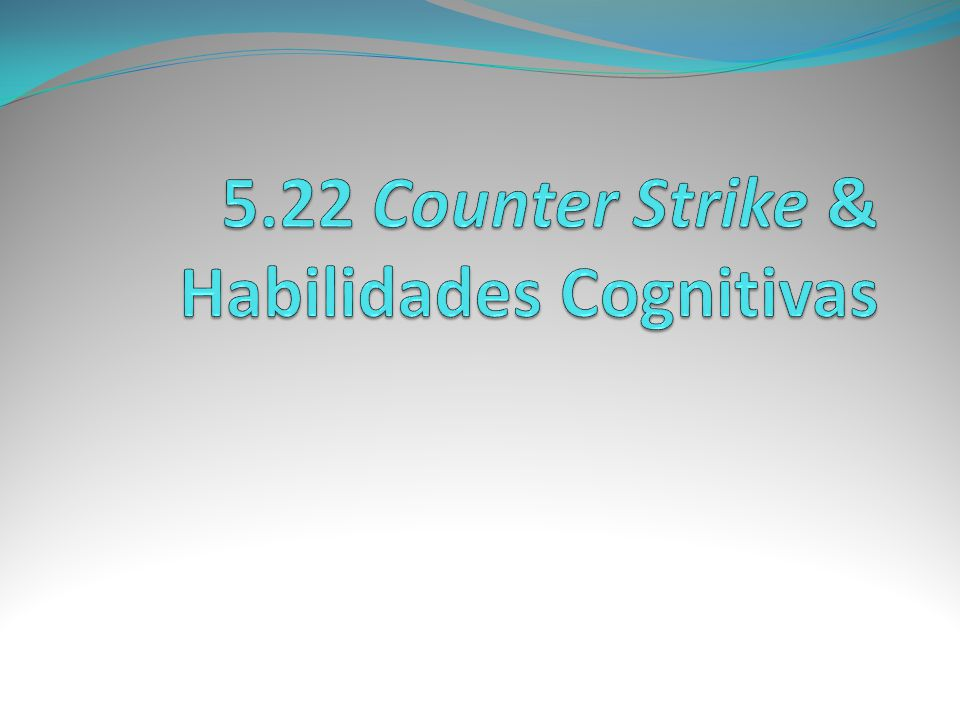 5.22 Counter Strike & Habilidades Cognitivas