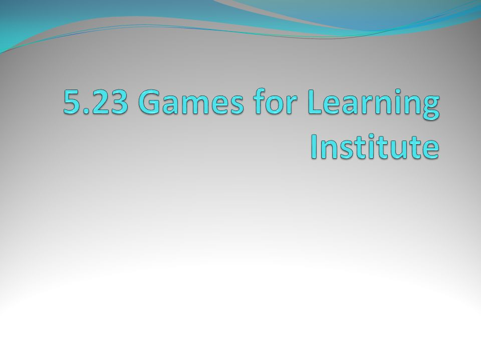 5.23 Games for Learning Institute