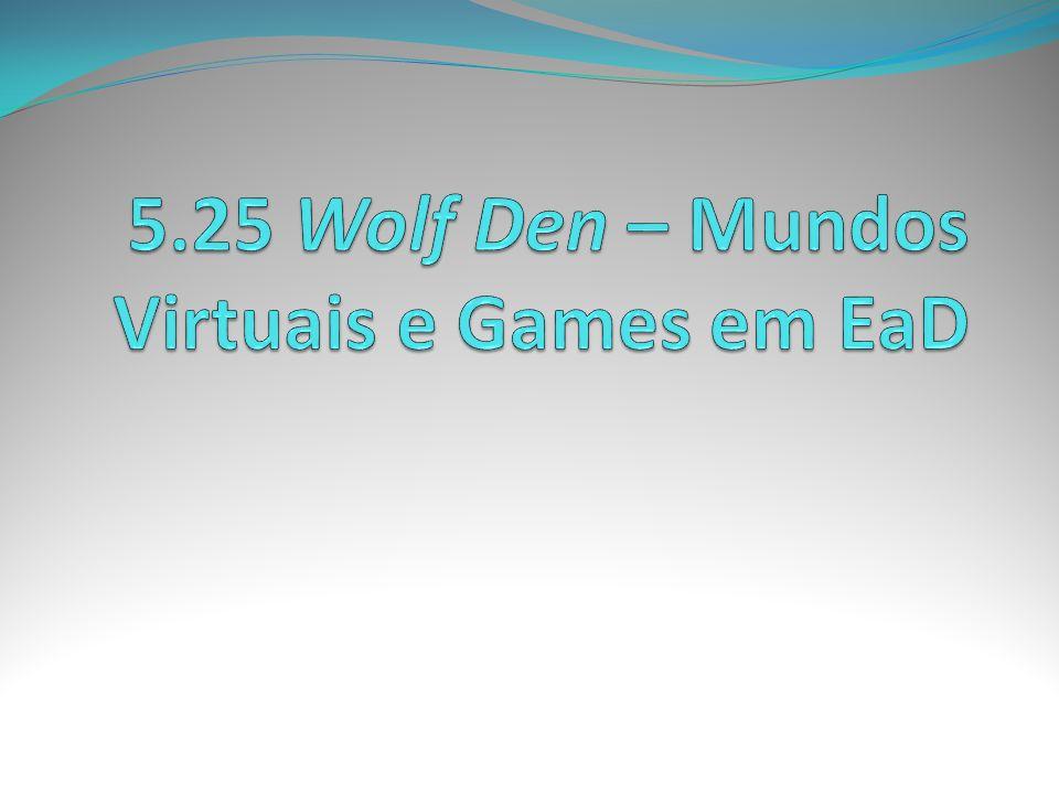 5.25 Wolf Den – Mundos Virtuais e Games em EaD