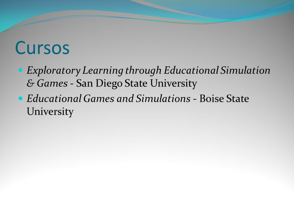 Cursos Exploratory Learning through Educational Simulation & Games - San Diego State University.