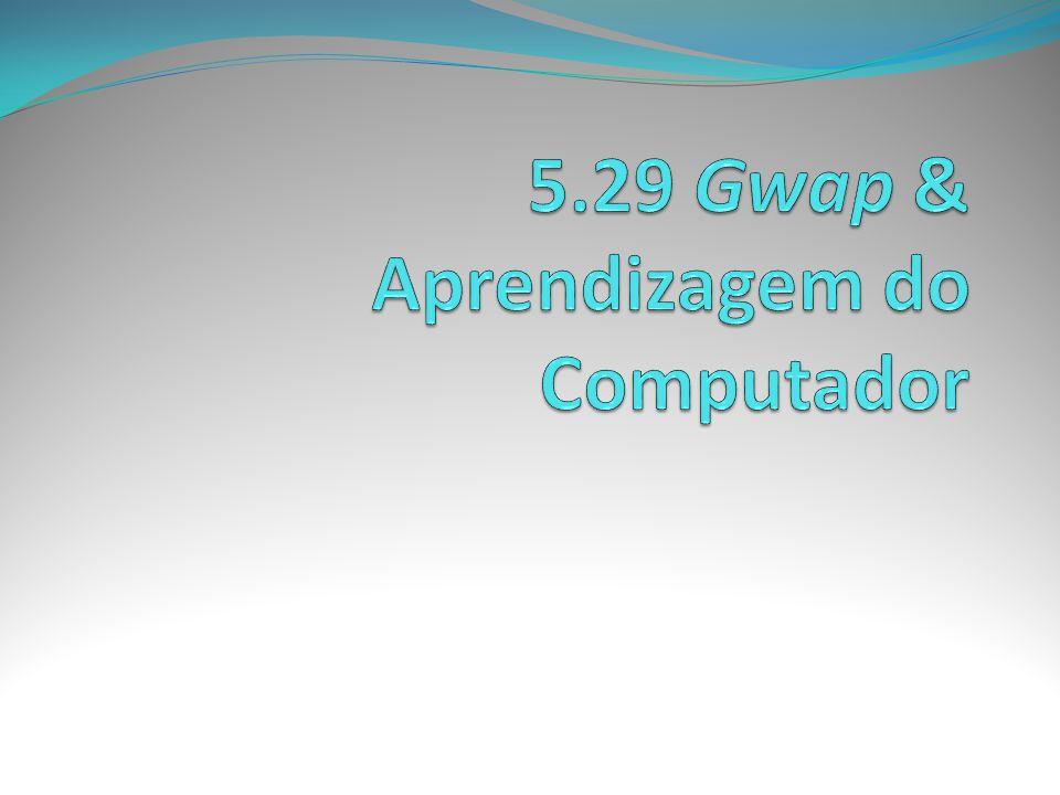 5.29 Gwap & Aprendizagem do Computador